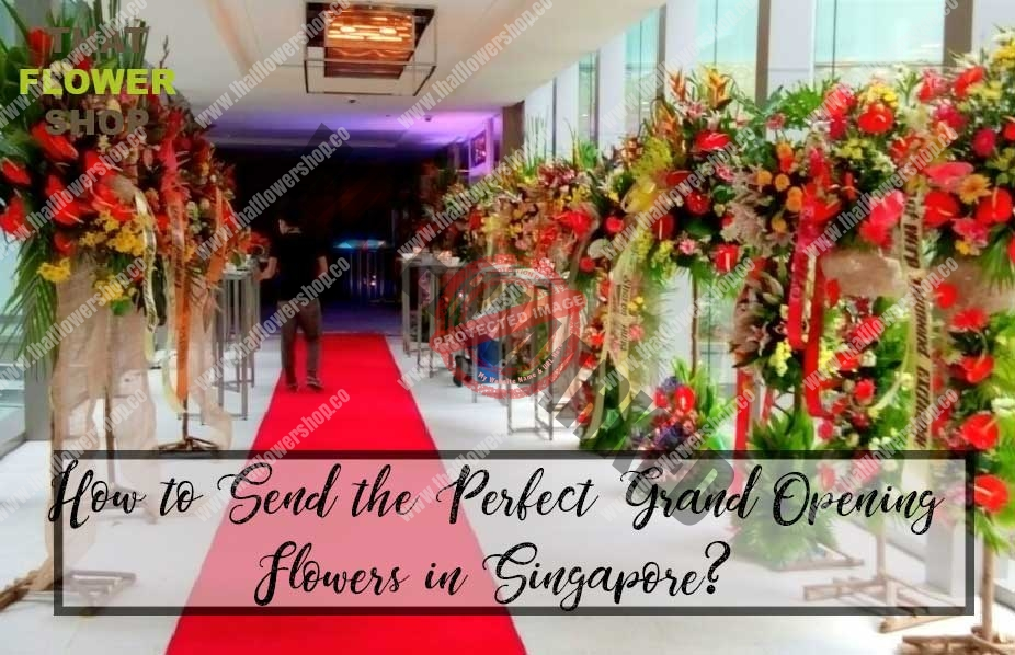 How to Send the Perfect Grand Opening Flowers in Singapore?