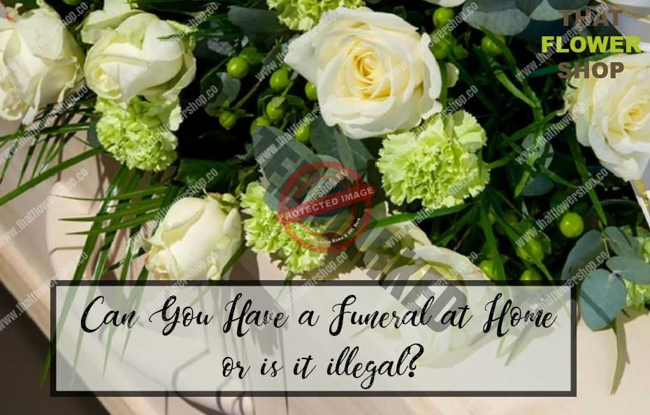 Can You Have a Funeral at Home or is it illegal?