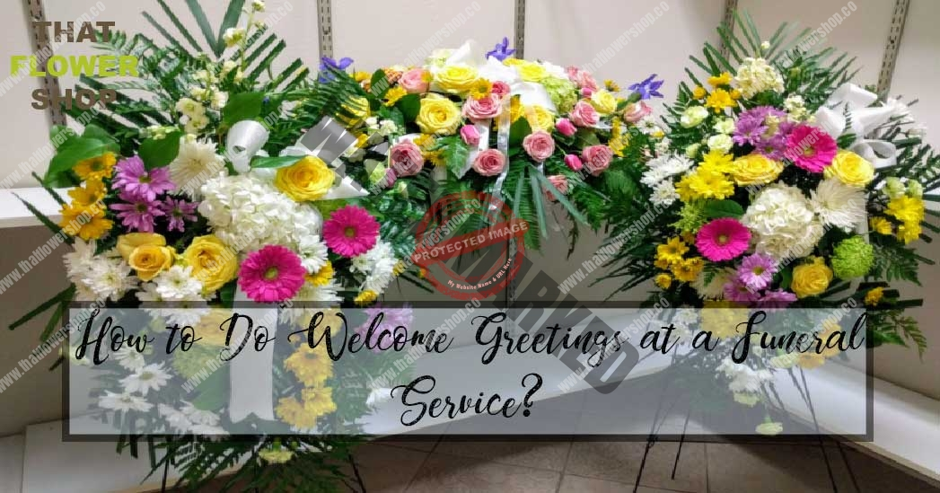 How to Do Welcome Greetings at a Funeral Service?