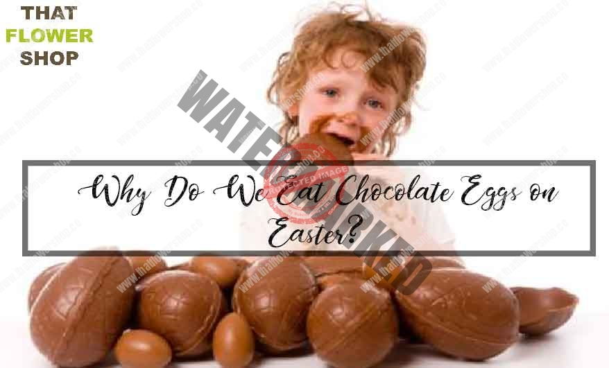 Why Do We Eat Chocolate Eggs on Easter?