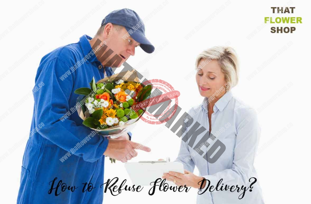 How to Refuse Flower Delivery?