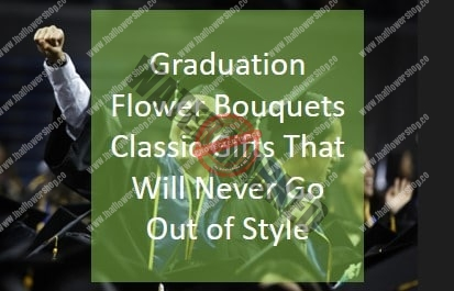 Graduation Flower Bouquets Classic Gifts That Will Never Go Out of Style